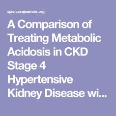 A Comparison of Treating Metabolic Acidosis in CKD Stage 4 Hypertensive Kidney Disease with Fruits and Vegetables or Sodium          Bicarbonate