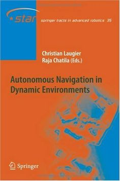Autonomous Navigation in Dynamic Environments by Christian Laugier. $40.81. Publisher: Springer; 1 edition (September 10, 2007). 169 pages