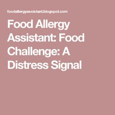Food Allergy Assistant: Food Challenge: A Distress Signal