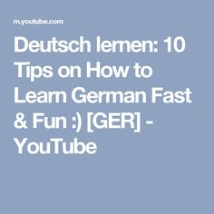 Deutsch lernen: 10 Tips on How to Learn German Fast & Fun :) [GER] - YouTube