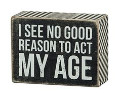 Save up to off decorative box signs and more from Primitives by Kathy on zulily. Shop signs with inspirational, playful or cheeky messages for your home. Funny Wood Signs, Wooden Signs, Rustic Signs, Cute Quotes, Funny Quotes, Flirty Quotes, Fun Sayings, Primitive Bathrooms, Aging Quotes
