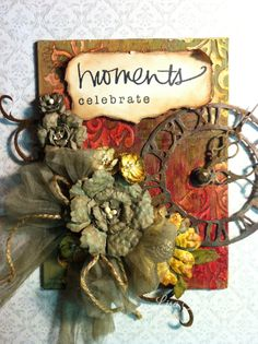 I so love this piece.  Love how the background came out.  All dies used are from Tim Holtz-weathered clock, flourishes, and tattered flowers.  Vintage tulle used as well.  Sentiment is from Little Yellow Bicycle.