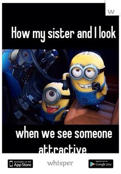How my sister and I look when we see someone attractive... @Hannah Mestel Bauman