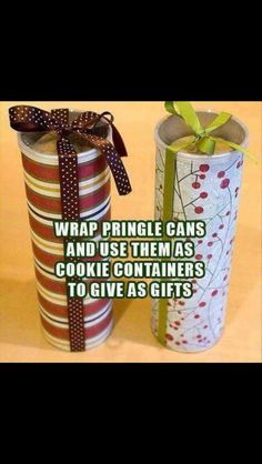 """Wrap Pringle cans and use them as cookie containers to give as gifts."""