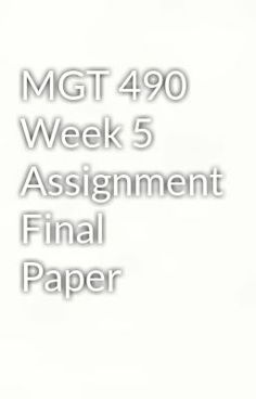 """Read """"MGT 490 Week 5 Assignment Final Paper"""" #wattpad #paranormal Visit Now for Complete Course:  www.homework-aid.com"""