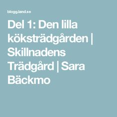 Del 1: Den lilla köksträdgården | Skillnadens Trädgård | Sara Bäckmo
