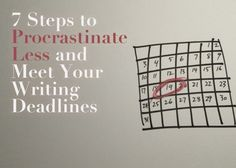 7 Steps to Procrastinate Less and Meet Your Writing Deadlines