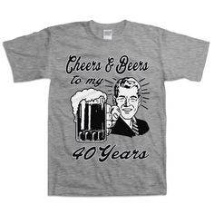 6b1c5e70b Retro Man 40th Birthday Shirt Gift For Forty Year Old 40 Cheers And Beers To  My