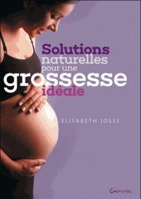 Elisabeth Josse - Solutions naturelles pour une grossesse idéale.