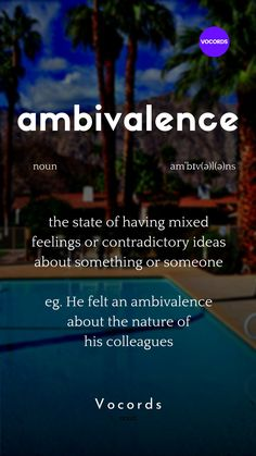the state of having mixed feelings or contradictory ideas about something or someone eg. He felt an ambivalence about the nature of his colleagues Beautiful Words In English, Interesting English Words, Unusual Words, Weird Words, Rare Words, Learn English Words, English Verbs, English Phrases, Good Vocabulary Words