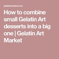 How to combine small Gelatin Art desserts into a big one | Gelatin Art Market