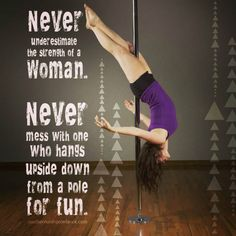 never underestimate a woman.  southernutahpoledance.com/classes. I'm flatterd when people like my images enough to share them but please don't edit out my website info before posting them to your facebook and instagram.  Not only is it not cool, it's copyright infringement and illegal.  Don't be that person.