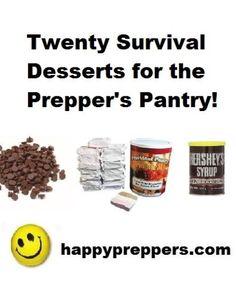 Twenty Survival Desserts for the prepper's pantry... Enjoy this happy list! http://www.happypreppers.com/desserts.html
