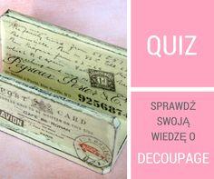 Sprawdź swoją wiedzę o decoupage i rozwiąż nasz quiz: http://bit.ly/294momm Udanej zabawy! :)