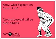 Know+what+happens+on+March+31st?+Cardinal+baseball+will+be+back,+bitches!