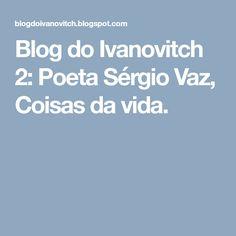 Blog do Ivanovitch 2: Poeta Sérgio Vaz, Coisas da vida.