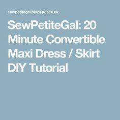 SewPetiteGal: 20 Minute Convertible Maxi Dress / Skirt DIY Tutorial