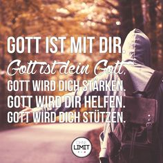 #GOTT IST MIT DIR ! #GOTT IST DEIN GOTT ! #GOTT WIRD DICH STÄRKEN ! #GOTT WIRD DIR HELFEN ! #GOTT WIRD DICH STÜTZEN ! ♡♡♡ - Aus der: - #BIBEL - versch. #Bibelverse