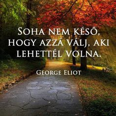 Merj élni added a new photo. George Eliot, Motivational Quotes, Inspirational Quotes, Quotes About Everything, Study Motivation, Good Vibes, Picture Quotes, Hug, Quotations