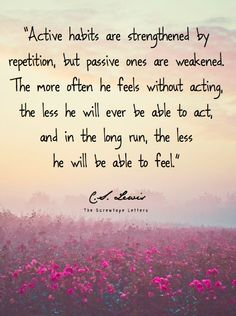 """""""...the less he will be able to feel..."""" -C.S. Lewis"""