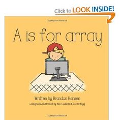 A is for Array is the book for programmers and their successors. Created by a father for his three young children, this beautifully illustrated book will captivate your children and open their eyes to the incredible world of programming.