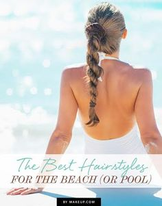 The Best Hairstyles for the Beach (or Pool)
