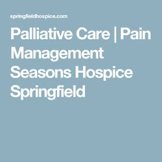 Palliative Care | Pain Management Seasons Hospice Springfield