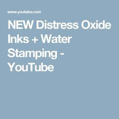 NEW Distress Oxide Inks + Water Stamping - YouTube