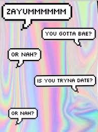 Resultado de imagen de do you gotta bae or nah