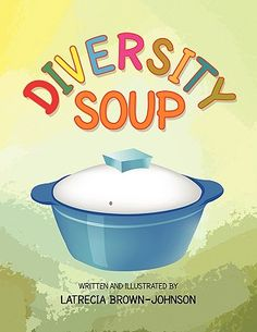 Diversity Soup BY: Latrecia Brown-Johnson shares many cultures and talks openly about accepting all and leaning about a different culture in a way that children will find fun and simple. Diversity Activities, Book Activities, Diversity In The Classroom, Multicultural Classroom, Multicultural Activities, Harmony Day, Used Books Online, Mentor Texts, Thinking Day