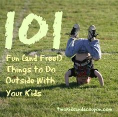 101 Fun (and Free!) Things to Do Outside With Your Kids -- awesome list!
