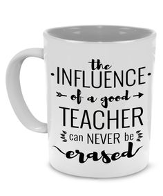 THE INFLUENCE OF A GOOD TEACHER CAN NEVER ERASED - Teachers Appreciation and Thank you gift Coffee Mug