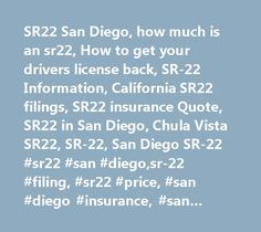 SR22 San Diego, how much is an sr22, How to get your drivers license back, SR-22 Information, California SR22 filings, SR22 insurance Quote, SR22 in San Diego, Chula Vista SR22, SR-22, San Diego SR-22 #sr22 #san #diego,sr-22 #filing, #sr22 #price, #san #diego #insurance, #san #diego #sr22 #insurance, #san #diego #auto #insurance, #san #diego #motorcycle #insurance, #san #diego #sr22 #filing, #sr22, #dui, #auto #insurance, #motorcycle #insurance, #sr22 #filings, #sr22 #filing, #sr #filing…