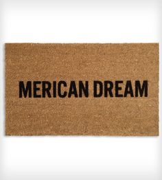 Merican Dream Doormat By Reed Wilson on Scoutmob Shoppe. Awesome doormat, and yes it is made in 'merica. $40