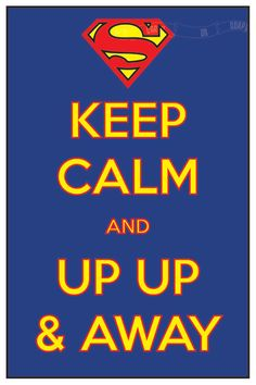 Keep Calm and Up Up & Away (Superman) 8 x 12 Keep Calm and Carry On Parody Poster