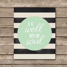 It is Well With My Soul Sign | Black and white stripes | Mint Green | Chalkboard | by simplyputprintables.etsy.com