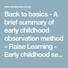 Back to basics - A brief summary of early childhood observation method – Raise Learning - Early childhood services (inc. LIFT, planning for the EYLF and the National Quality Standards) Early Education, Early Childhood Education, Reflective Practice, Back To Basics, Teacher Hacks, Summary, Teaching, How To Plan, Childcare