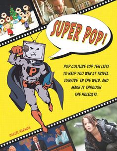 Super Pop!: Pop Culture Top Ten Lists to Help You Win at Trivia, Survive in the Wild, and Make It Through the Holidays