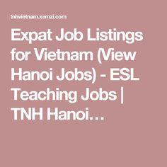 Expat Job Listings for Vietnam (View Hanoi Jobs) - ESL Teaching Jobs | TNH Hanoi…