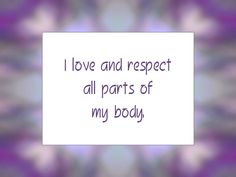"""Daily Affirmation for August 29, 2014 #affirmation #inspiration - """"I love and respect all parts of my body."""""""