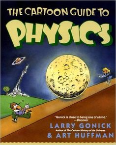 Amazon.com: The Cartoon Guide to Physics (Cartoon Guide Series) (9780062731005): Larry Gonick: Books