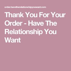 Thank You For Your Order - Have The Relationship You Want