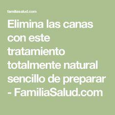 Elimina las canas con este tratamiento totalmente natural sencillo de preparar - FamiliaSalud.com