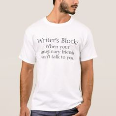 Amusing Writer's Block T-Shirt.      Writer's block is a condition, primarily associated with writing, in which an author loses the ability to produce new work, or experiences a creative slowdown. The condition ranges in difficulty from coming up with original ideas to being unable to produce a work for years (wikipedia)
