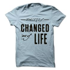 awesome BETTY Change My Life Cool Name Shirt !!! 2015