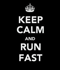 """""""Keep calm and run fast."""""""