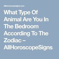 What Type Of Animal Are You In The Bedroom According To The Zodiac – AllHoroscopeSigns