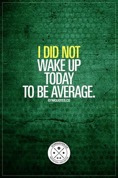 I did not wake up today to be average. Repeat this to yourself. Every morning. Every single day. You were born for greatness. So go out and do great things. Get in the gym and train as hard as you can. Do not be average. Period. www.gymquotes.co for all our motivational gym and fitness quotes!