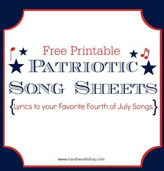 Free Printable Patriotic Song Sheets. Lyrics to your favorite 4th of July songs all in one spot!