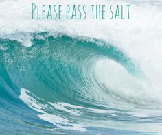 Beach Saying: Please pass the salt